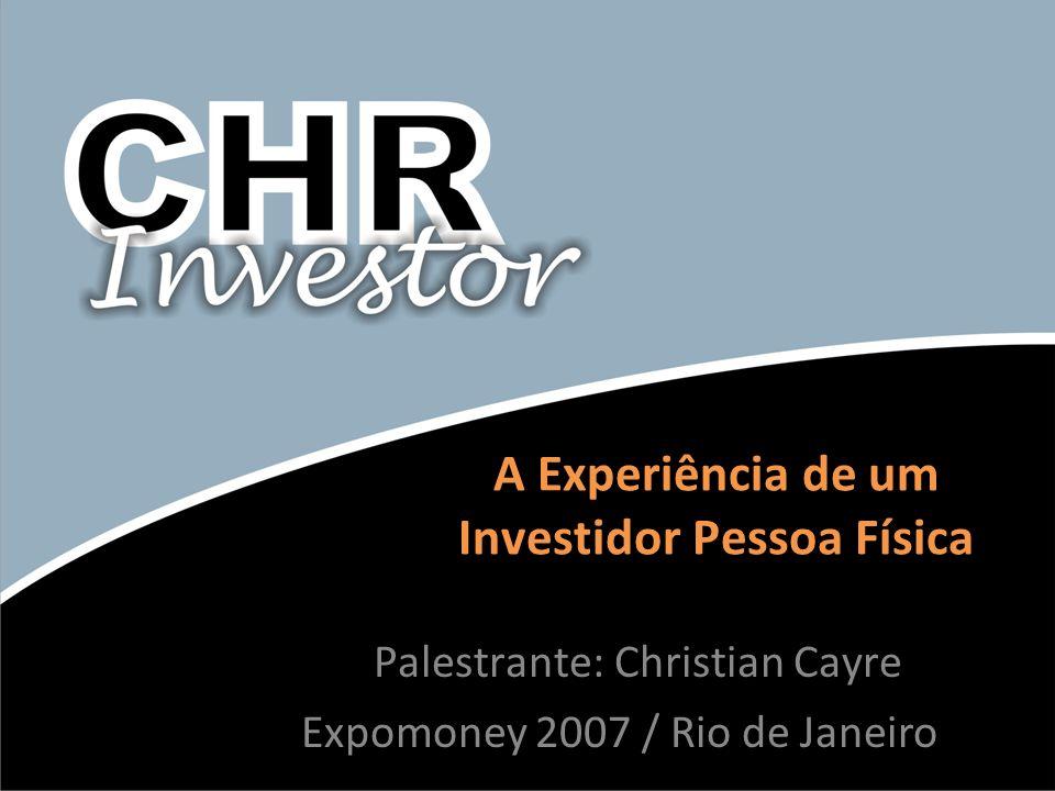 A Experiência de um Investidor Pessoa Física Palestrante: Christian Cayre Expomoney 2007 / Rio de Janeiro