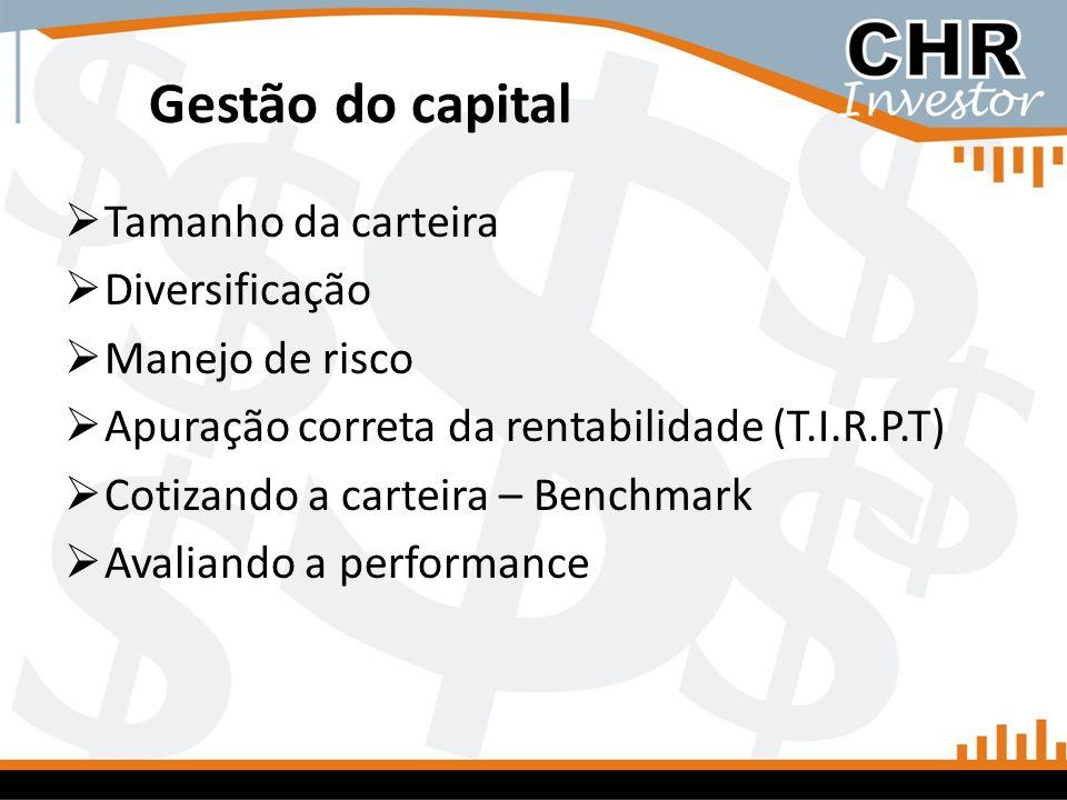 Gestão do capital Tamanho da carteira Diversificação Manejo de risco Apuração correta da rentabilidade (T.I.R.P.T) Cotizando a carteira – Benchmark Av