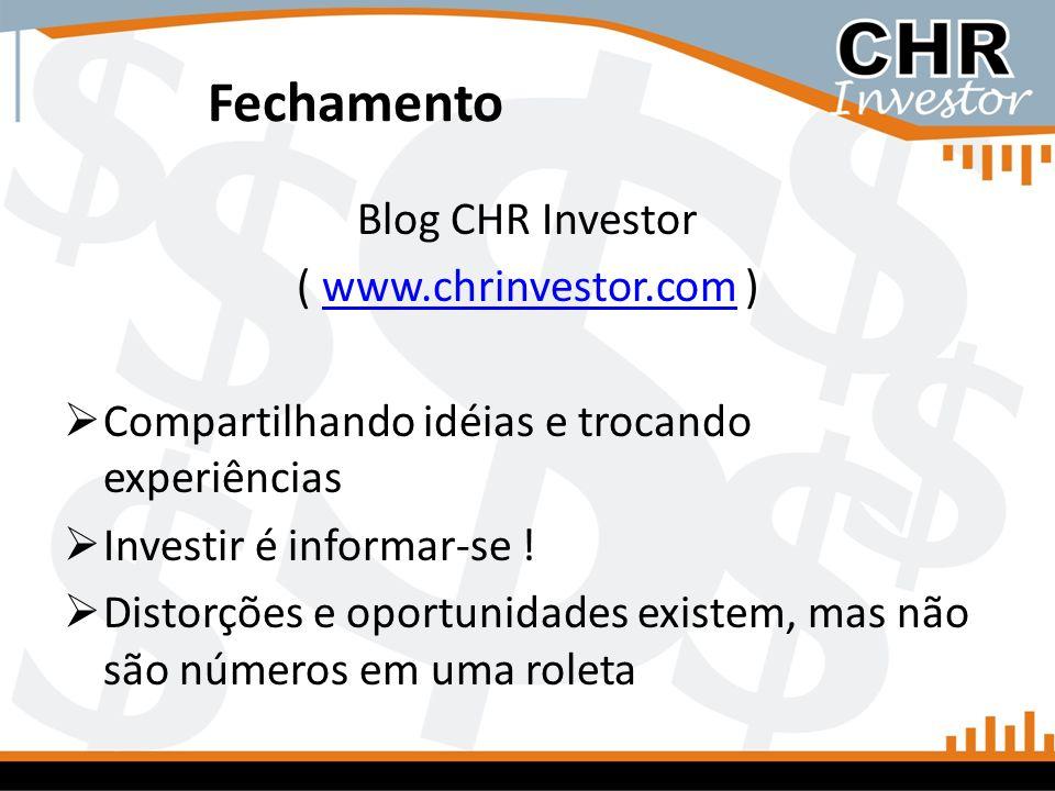 Fechamento Blog CHR Investor ( www.chrinvestor.com )www.chrinvestor.com Compartilhando idéias e trocando experiências Investir é informar-se ! Distorç