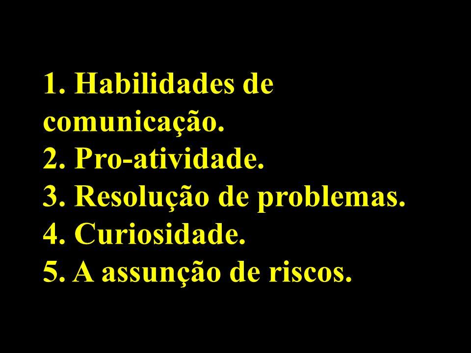 1. Habilidades de comunicação. 2. Pro-atividade. 3. Resolução de problemas. 4. Curiosidade. 5. A assunção de riscos.