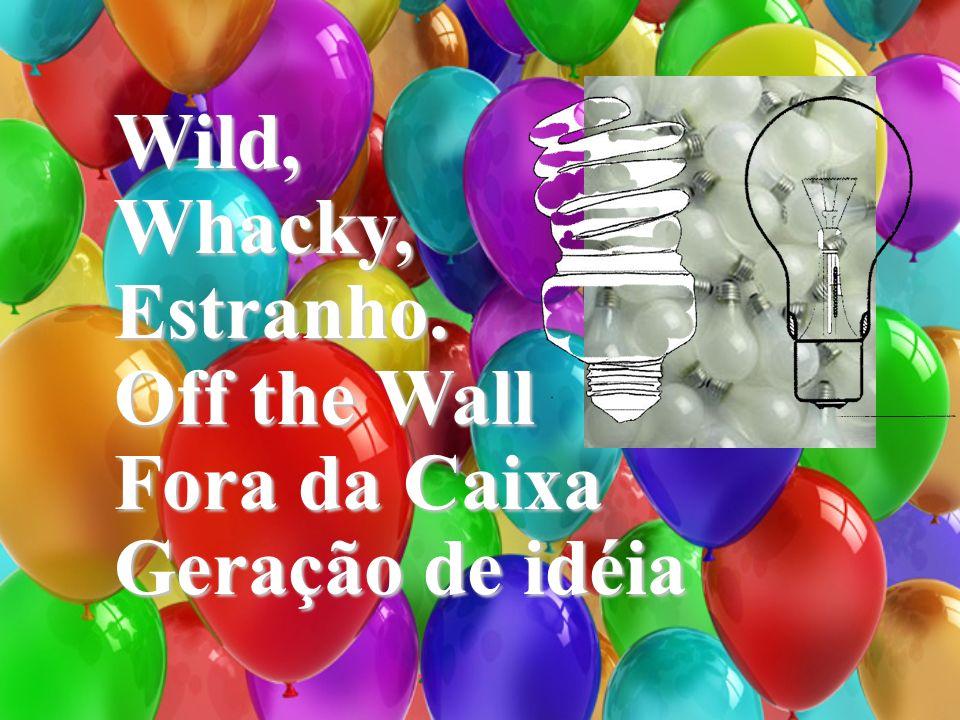 Wild,Whacky,Estranho. Off the Wall Fora da Caixa Geração de idéia