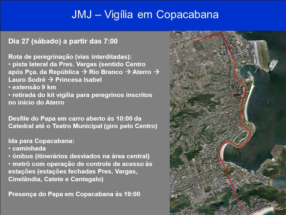 JMJ – Vigília em Copacabana Dia 27 (sábado) a partir das 7:00 Rota de peregrinação (vias interditadas): pista lateral da Pres. Vargas (sentido Centro