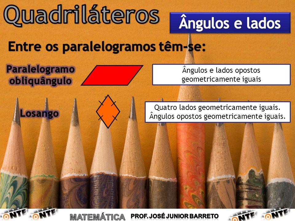 Quatro lados geometricamente iguais. Ângulos opostos geometricamente iguais. Ângulos e lados opostos geometricamente iguais