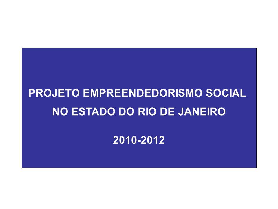 PROJETO EMPREENDEDORISMO SOCIAL NO ESTADO DO RIO DE JANEIRO 2010-2012