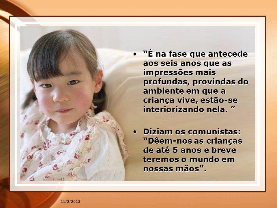 11/2/2013 Até os seis anos a criança poderá entender, sentir e viver Cristo se isso lhe for ensinado através de PALAVRAS e ATITUDES.