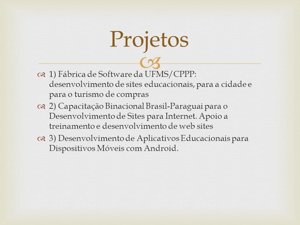 1) Fábrica de Software da UFMS/CPPP: desenvolvimento de sites educacionais, para a cidade e para o turismo de compras 2) Capacitação Binacional Brasil