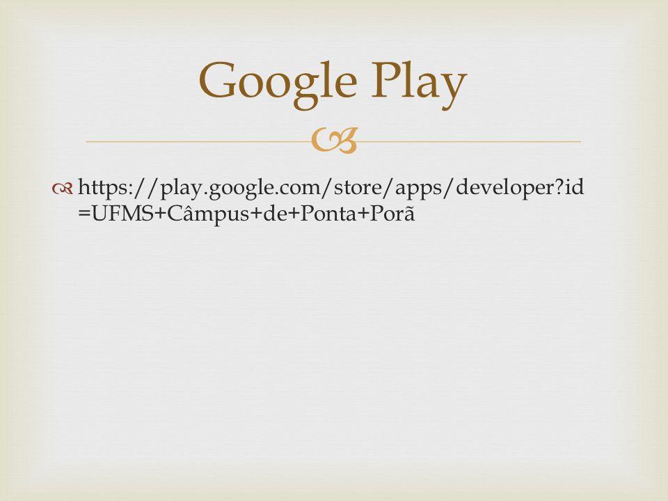 https://play.google.com/store/apps/developer?id =UFMS+Câmpus+de+Ponta+Porã Google Play