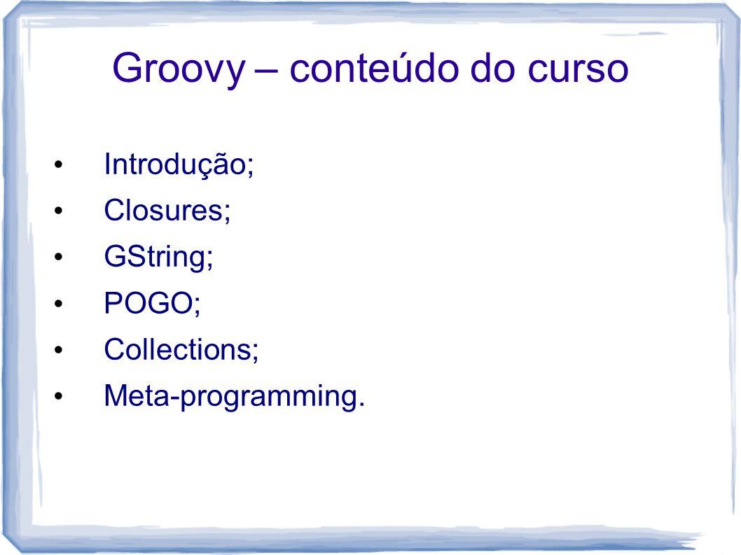 Introdução Linguagem dinâmica para a JVM e inicialmente idealizada por James Strachan; Linguagens dinâmicas exibem, em tempo de execução, comportamentos que outras linguagens só exibem em tempo de compilação.