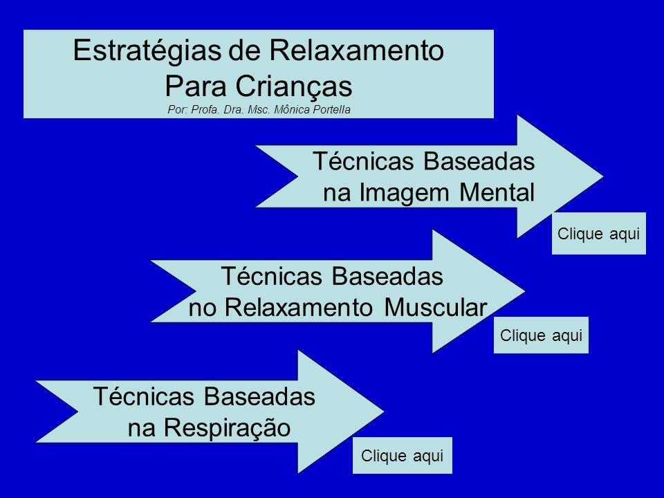 Estratégias de Relaxamento Para Crianças Por: Profa. Dra. Msc. Mônica Portella Técnicas Baseadas na Imagem Mental Técnicas Baseadas no Relaxamento Mus