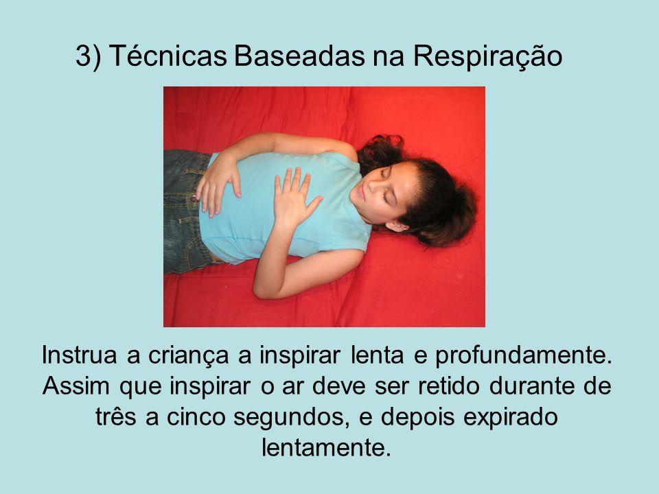 3) Técnicas Baseadas na Respiração Instrua a criança a inspirar lenta e profundamente. Assim que inspirar o ar deve ser retido durante de três a cinco