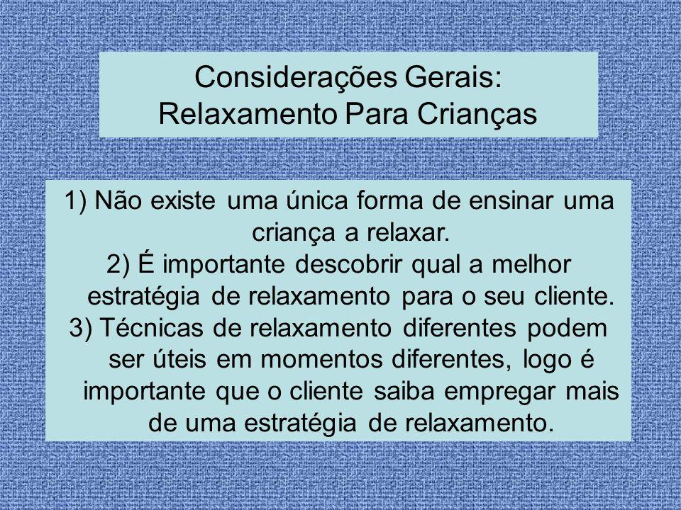 1) Não existe uma única forma de ensinar uma criança a relaxar. 2) É importante descobrir qual a melhor estratégia de relaxamento para o seu cliente.