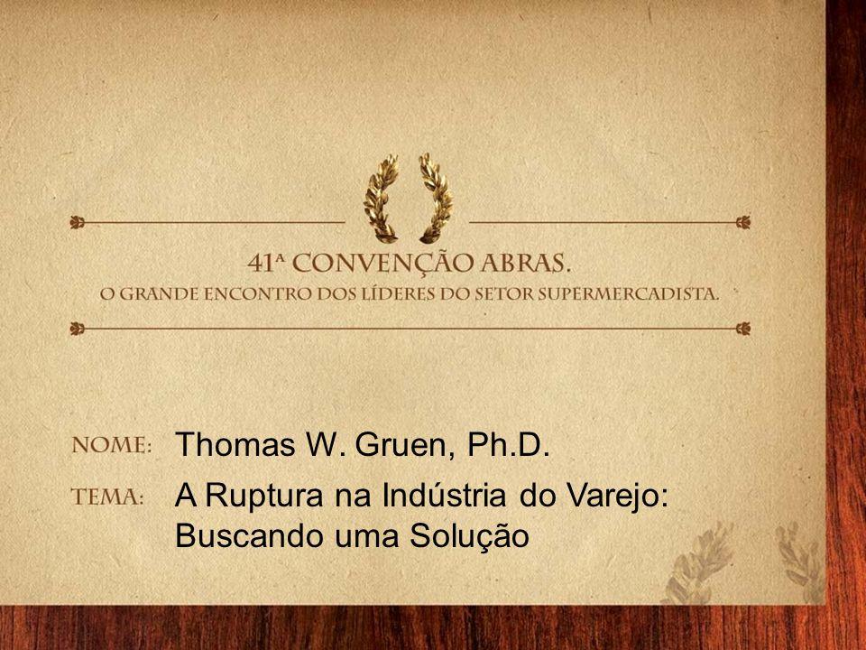 © 2007 Thomas W. Gruen Thomas W. Gruen, Ph.D. A Ruptura na Indústria do Varejo: Buscando uma Solução