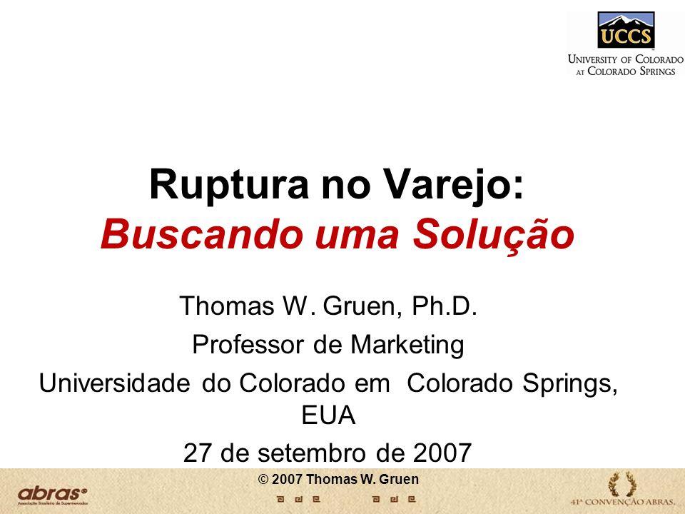 Ruptura no Varejo: Buscando uma Solução Thomas W. Gruen, Ph.D. Professor de Marketing Universidade do Colorado em Colorado Springs, EUA 27 de setembro