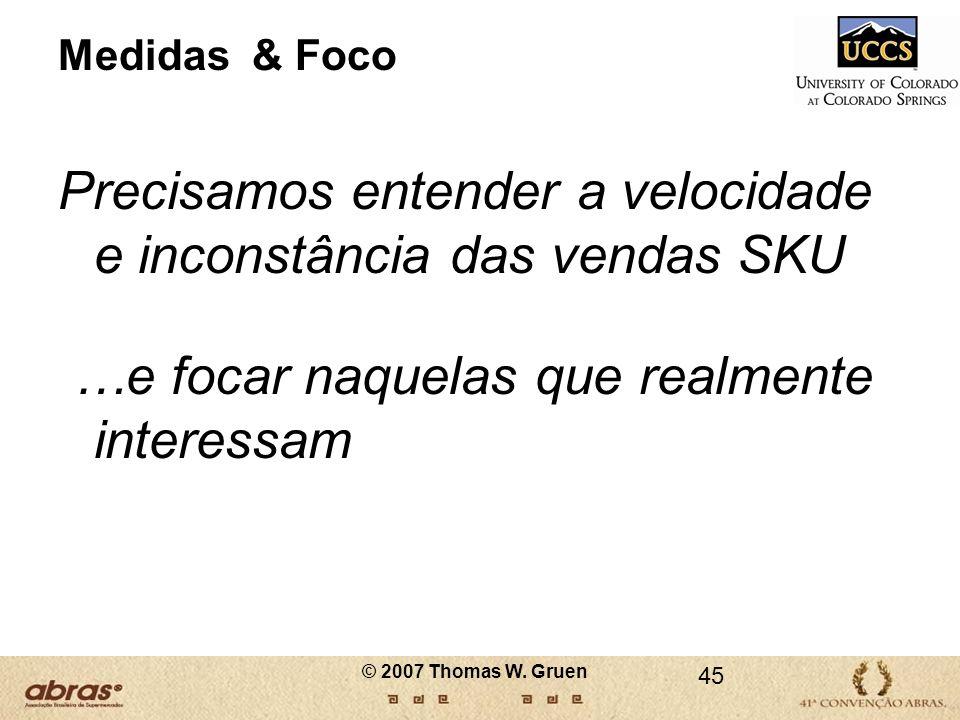 Medidas & Foco Precisamos entender a velocidade e inconstância das vendas SKU …e focar naquelas que realmente interessam 45 © 2007 Thomas W. Gruen