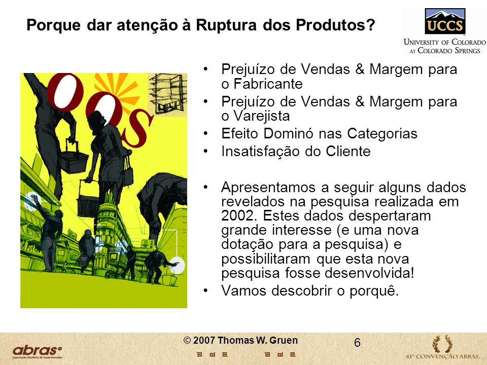 O comprador pode abandonar seu carrinho de compras caso não encontre alguns dos produtos que está procurando Fonte: GS1 Columbia, Diagnosis Report, 2007 27 © 2007 Thomas W.