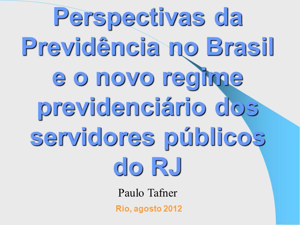 Perspectivas da Previdência no Brasil e o novo regime previdenciário dos servidores públicos do RJ Rio, agosto 2012 Paulo Tafner