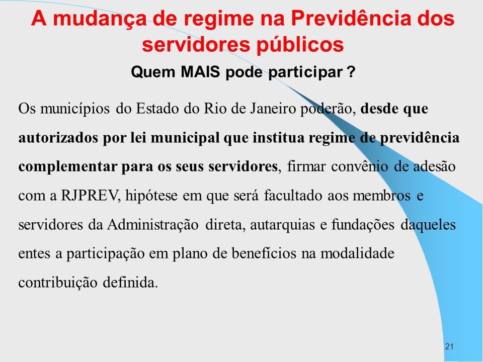 21 A mudança de regime na Previdência dos servidores públicos Quem MAIS pode participar ? Os municípios do Estado do Rio de Janeiro poderão, desde que