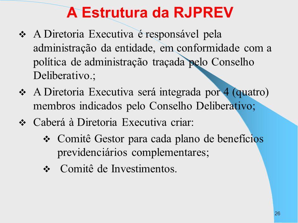26 A Estrutura da RJPREV A Diretoria Executiva é responsável pela administração da entidade, em conformidade com a política de administração traçada p