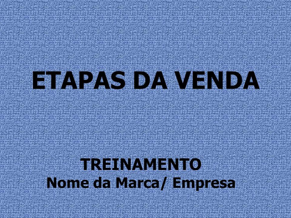 ETAPAS DA VENDA TREINAMENTO Nome da Marca/ Empresa