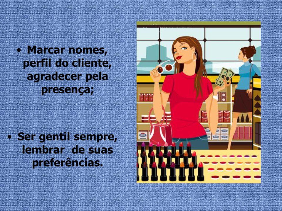 Marcar nomes, perfil do cliente, agradecer pela presença; Ser gentil sempre, lembrar de suas preferências.