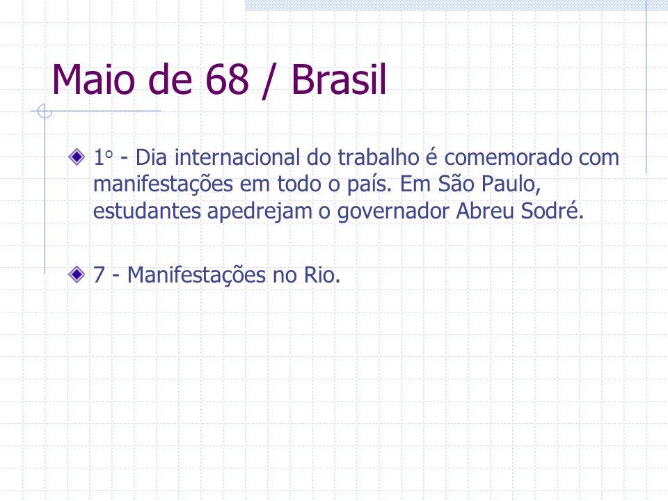 Maio de 68 / Brasil 1 o - Dia internacional do trabalho é comemorado com manifestações em todo o país. Em São Paulo, estudantes apedrejam o governador