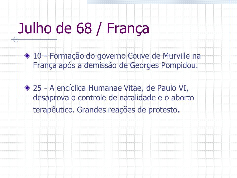 Julho de 68 / França 10 - Formação do governo Couve de Murville na França após a demissão de Georges Pompidou. 25 - A encíclica Humanae Vitae, de Paul