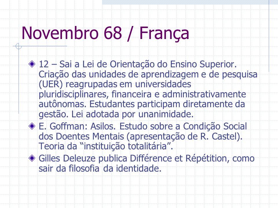 Novembro 68 / França 12 – Sai a Lei de Orientação do Ensino Superior. Criação das unidades de aprendizagem e de pesquisa (UER) reagrupadas em universi