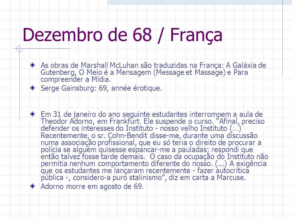 Dezembro de 68 / França As obras de Marshall McLuhan são traduzidas na França: A Galáxia de Gutenberg, O Meio é a Mensagem (Message et Massage) e Para