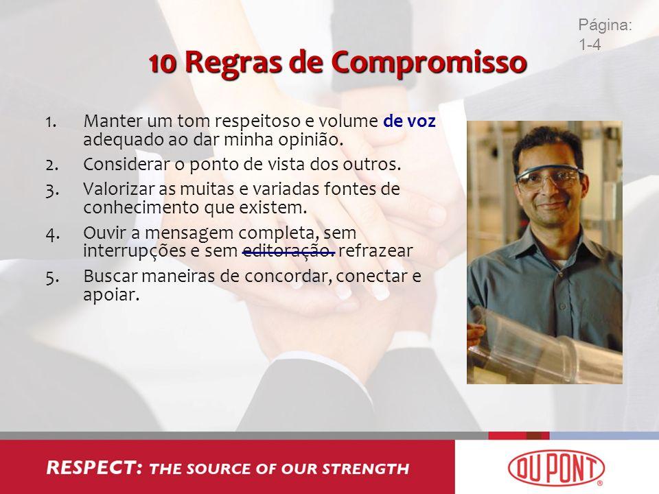 10 Regras de Compromisso 1.Manter um tom respeitoso e volume de voz adequado ao dar minha opinião. 2.Considerar o ponto de vista dos outros. 3.Valoriz