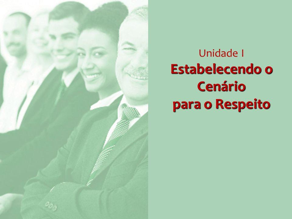 Estabelecendo o Cenário para o Respeito Unidade I Estabelecendo o Cenário para o Respeito