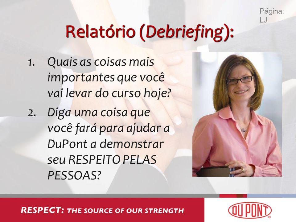 Relatório (Debriefing): 1.Quais as coisas mais importantes que você vai levar do curso hoje? 2.Diga uma coisa que você fará para ajudar a DuPont a dem