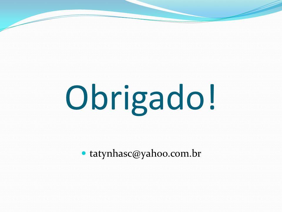 Obrigado! tatynhasc@yahoo.com.br