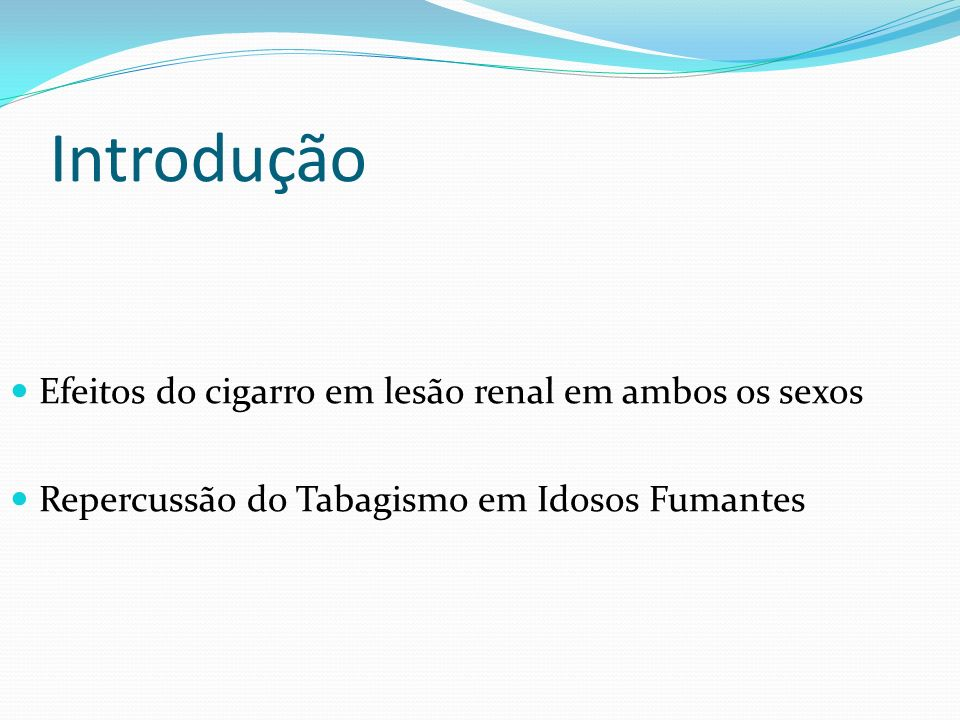 Introdução Efeitos do cigarro em lesão renal em ambos os sexos Repercussão do Tabagismo em Idosos Fumantes
