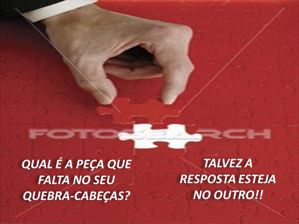 QUAL É A PEÇA QUE FALTA NO SEU QUEBRA-CABEÇAS? TALVEZ A RESPOSTA ESTEJA NO OUTRO!!