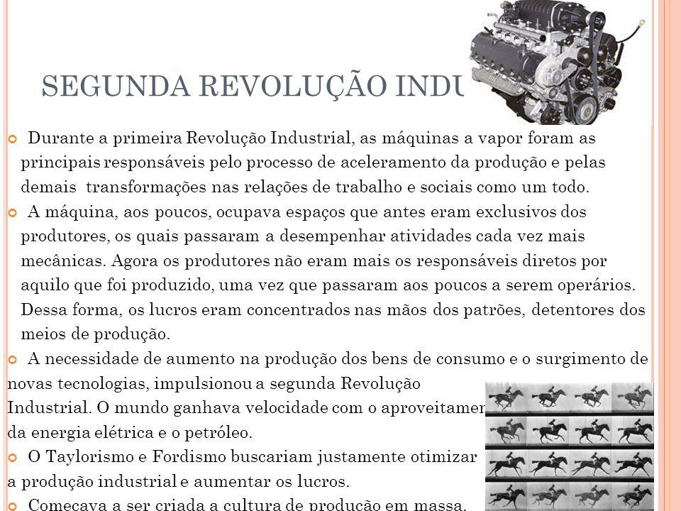 SEGUNDA REVOLUÇÃO INDUSTRIAL Durante a primeira Revolução Industrial, as máquinas a vapor foram as principais responsáveis pelo processo de aceleramen