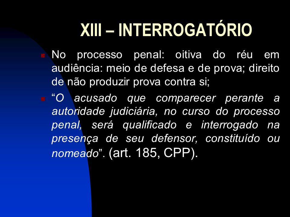 XIII – INTERROGATÓRIO No processo penal: oitiva do réu em audiência: meio de defesa e de prova; direito de não produzir prova contra si; O acusado que