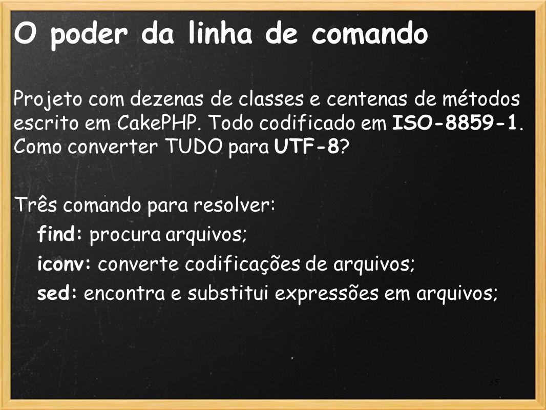 35 O poder da linha de comando Projeto com dezenas de classes e centenas de métodos escrito em CakePHP. Todo codificado em ISO-8859-1. Como converter