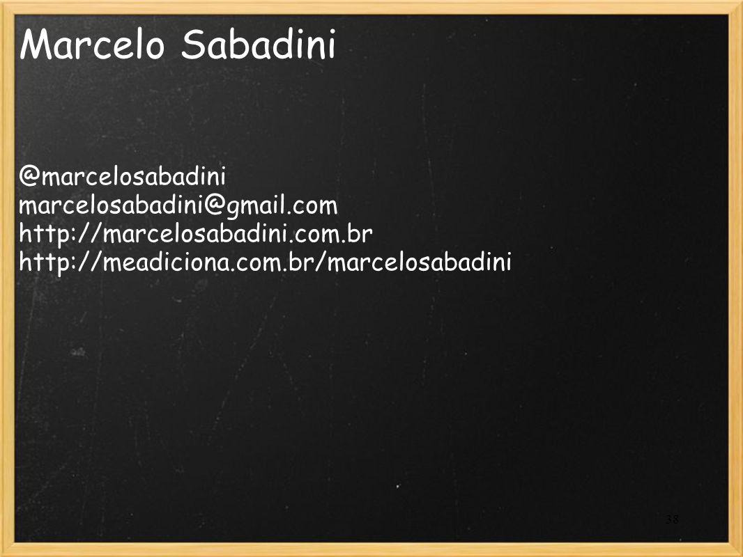 38 Marcelo Sabadini @marcelosabadini marcelosabadini@gmail.com http://marcelosabadini.com.br http://meadiciona.com.br/marcelosabadini