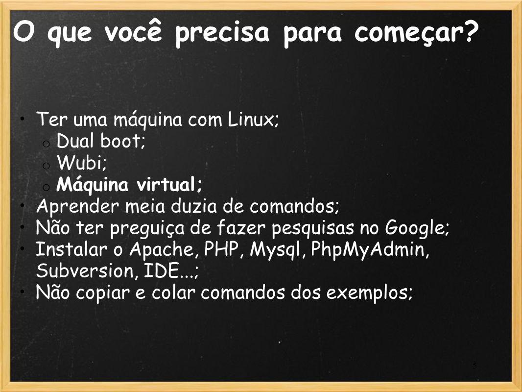 5 O que você precisa para começar? Ter uma máquina com Linux; o Dual boot; o Wubi; o Máquina virtual; Aprender meia duzia de comandos; Não ter preguiç