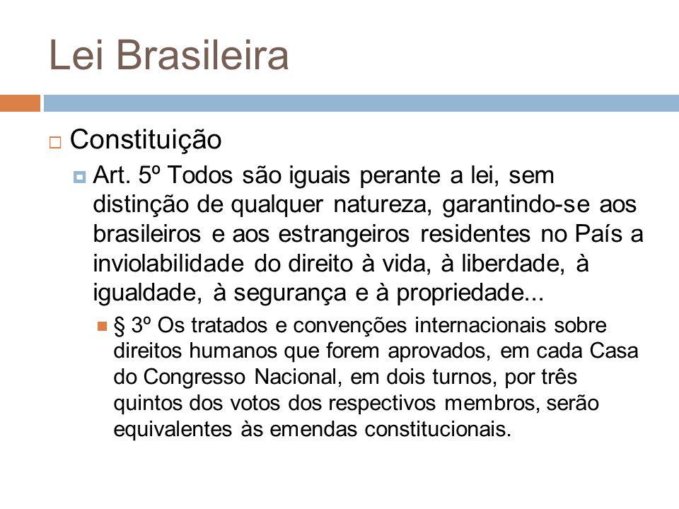Lei Brasileira Constituição Art. 5º Todos são iguais perante a lei, sem distinção de qualquer natureza, garantindo-se aos brasileiros e aos estrangeir