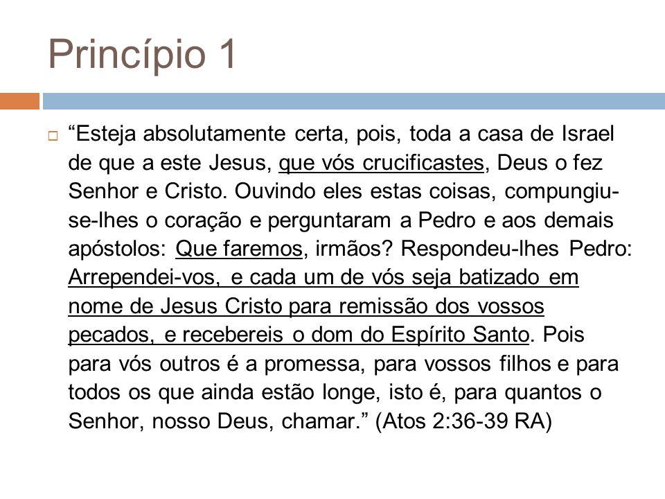 Princípio 1 Esteja absolutamente certa, pois, toda a casa de Israel de que a este Jesus, que vós crucificastes, Deus o fez Senhor e Cristo. Ouvindo el