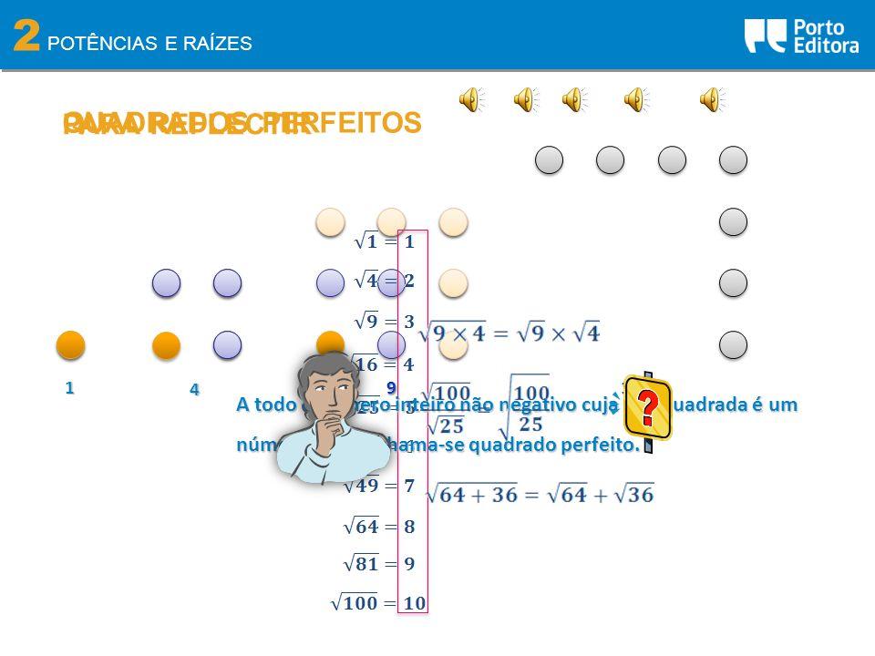 2 POTÊNCIAS E RAÍZES QUADRADOS PERFEITOS 1 4 916 A todo o número inteiro não negativo cuja raiz quadrada é um número inteiro chama-se quadrado perfeit