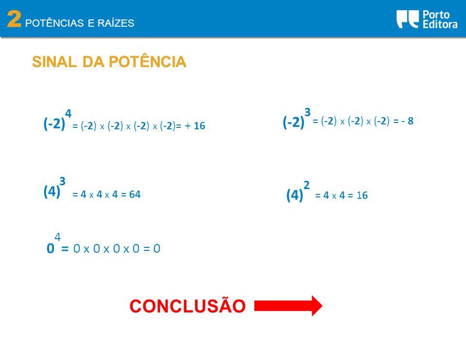 2 POTÊNCIAS E RAÍZES SINAL DA POTÊNCIA (-2) 4 = (-2) x (-2) x (-2) x (-2)= + 16 (-2) 3 = (-2) x (-2) x (-2) = - 8 (4) 3 = 4 x 4 x 4 = 64 (4) 2 = 4 x 4