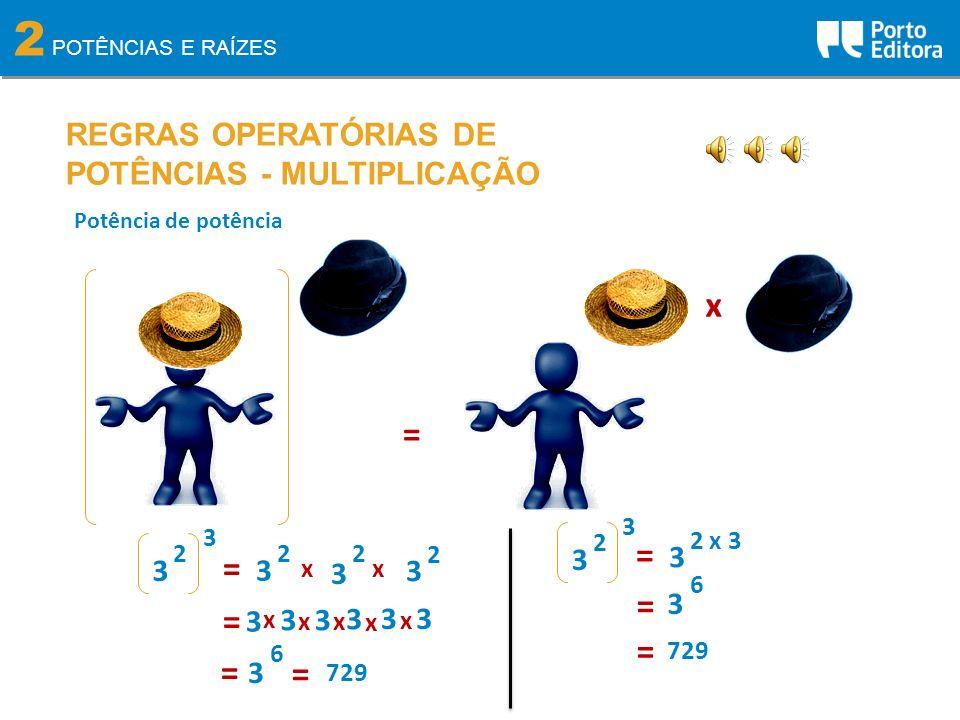 2 POTÊNCIAS E RAÍZES REGRAS OPERATÓRIAS DE POTÊNCIAS - MULTIPLICAÇÃO Potência de potência = 2 3 3 6 = = 729 x 3 2 3 2 3 2 3 x x = 3 x 3 x 3 x 3 x 3 x