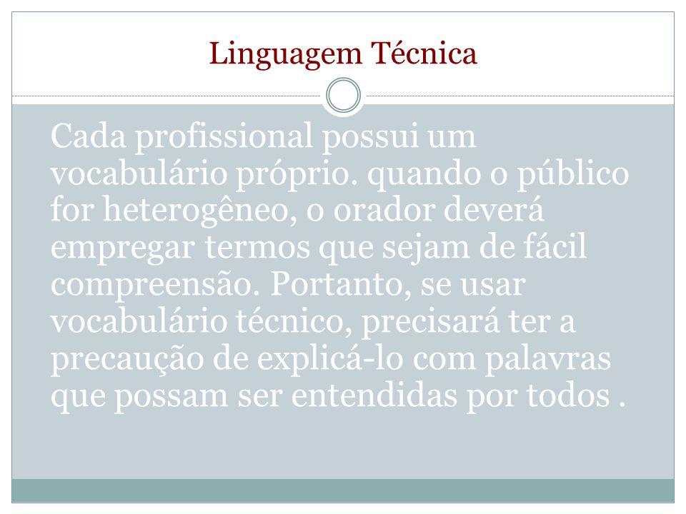 Linguagem Técnica Cada profissional possui um vocabulário próprio. quando o público for heterogêneo, o orador deverá empregar termos que sejam de fáci