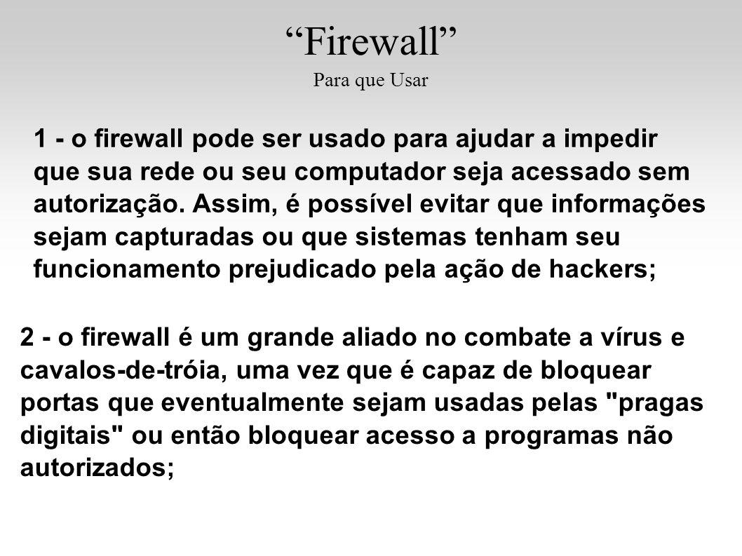 Firewall Para que Usar 1 - o firewall pode ser usado para ajudar a impedir que sua rede ou seu computador seja acessado sem autorização. Assim, é poss