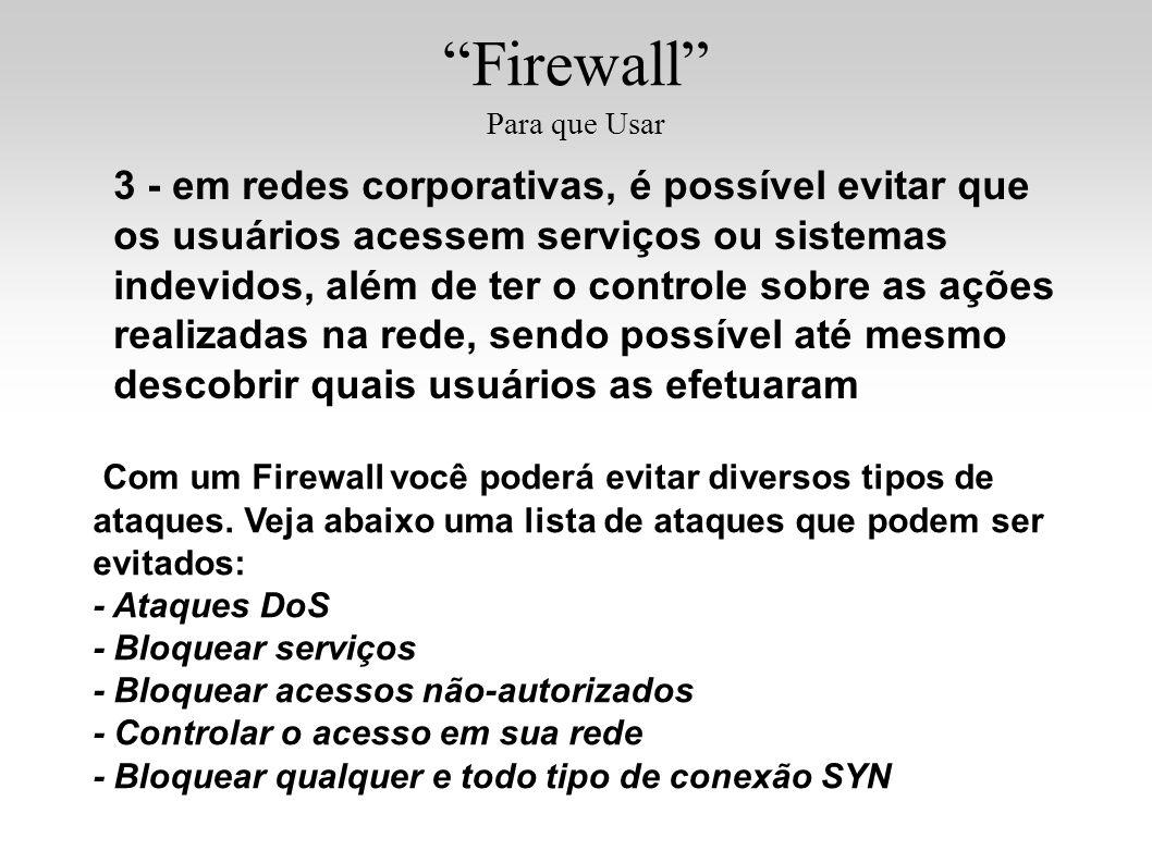 Firewall Para que Usar 3 - em redes corporativas, é possível evitar que os usuários acessem serviços ou sistemas indevidos, além de ter o controle sob