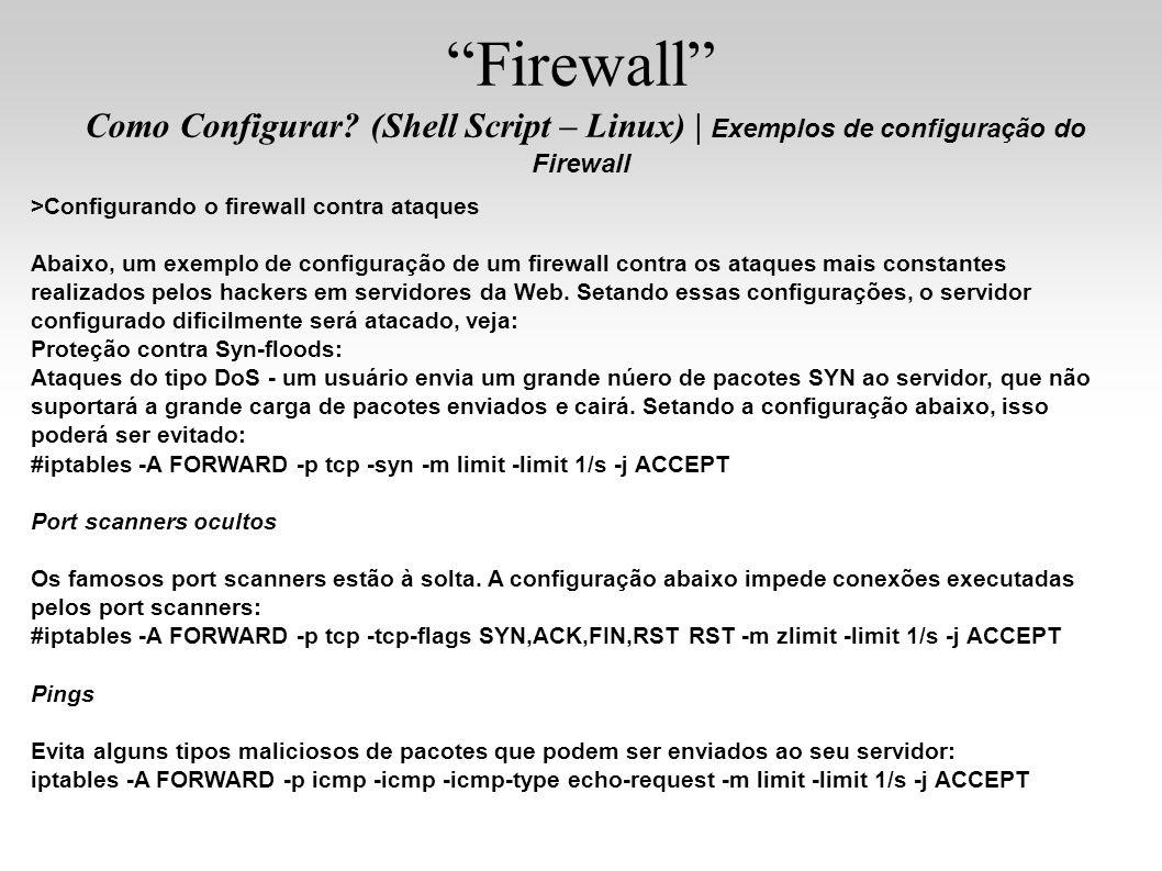 >Configurando o firewall contra ataques Abaixo, um exemplo de configuração de um firewall contra os ataques mais constantes realizados pelos hackers e