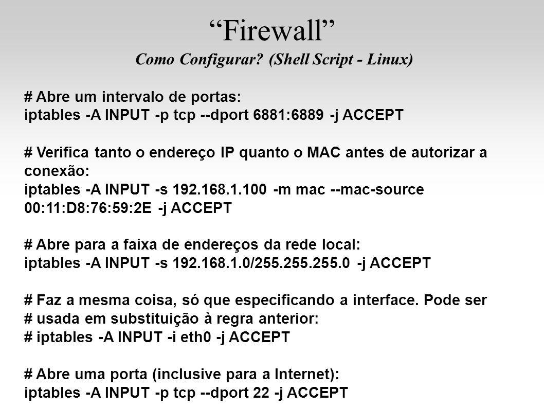 # Abre um intervalo de portas: iptables -A INPUT -p tcp --dport 6881:6889 -j ACCEPT # Verifica tanto o endereço IP quanto o MAC antes de autorizar a c