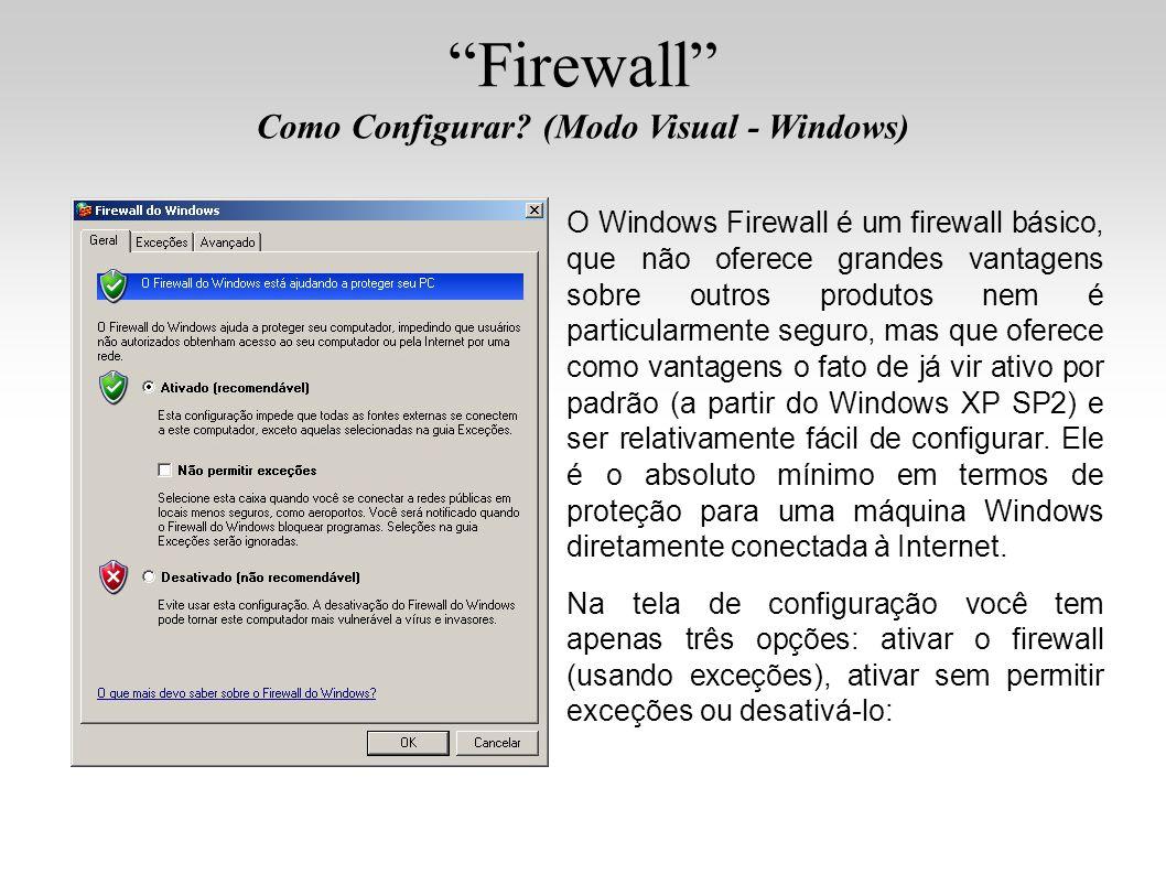 Firewall Como Configurar? (Modo Visual - Windows) O Windows Firewall é um firewall básico, que não oferece grandes vantagens sobre outros produtos nem